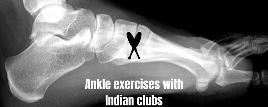 ankle and Indian clubs